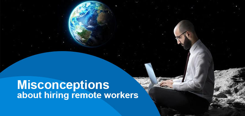 Misconceptions about hiring remote workers