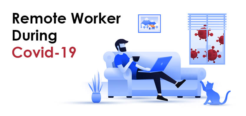 Tips To Be A Productive Remote Worker During Covid-19