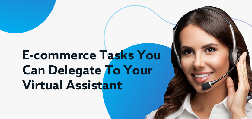 E-commerce Tasks You Can Delegate To Your Virtual Assistant