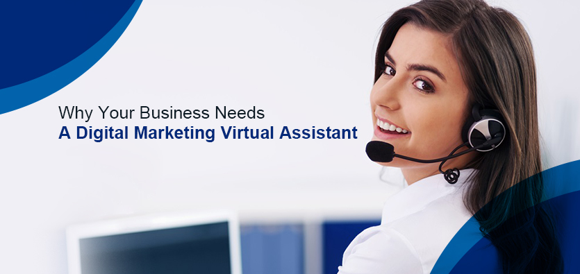 Why Your Business Needs A Digital Marketing Virtual Assistant