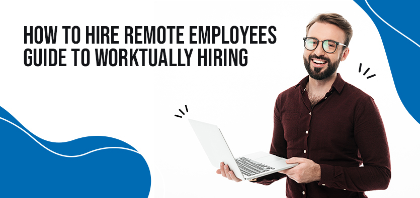 How To Hire Remote Employees- Guide To Worktually Hiring