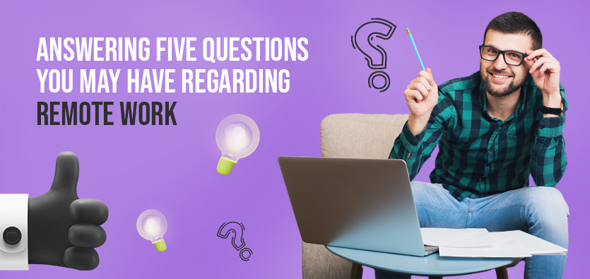Answering Five Questions You May Have Regarding Remote Work