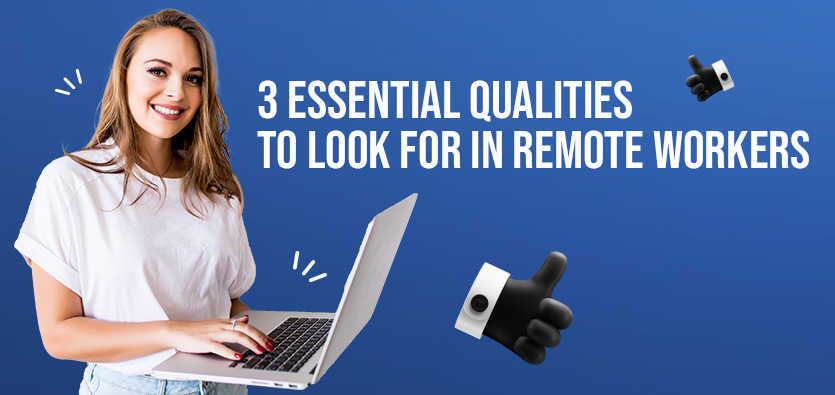 3 Essential Qualities To Look For In Remote Workers