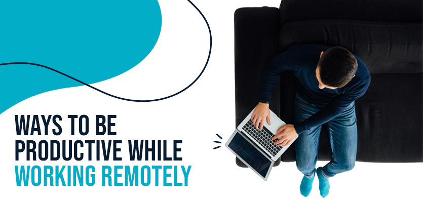 Ways To Be Productive While Working Remotely