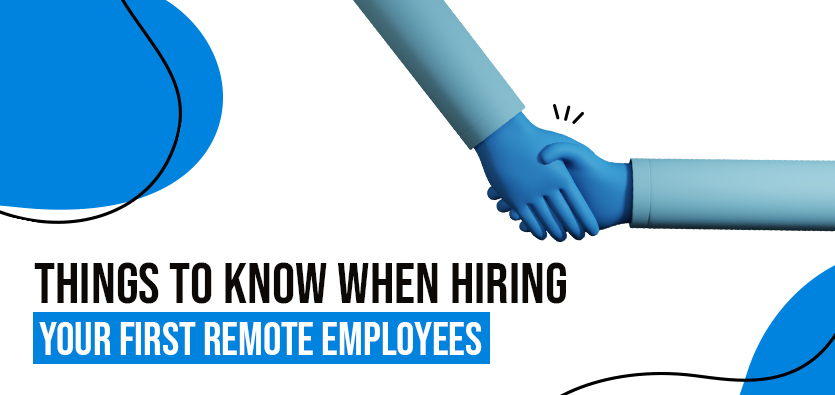 Things To Know When Hiring Your First Remote Employeesz