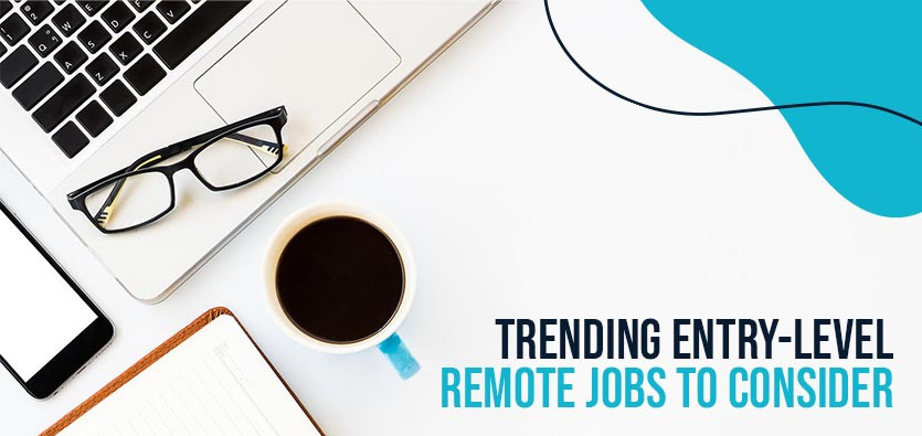 Trending Entry-Level Remote Jobs To Consider