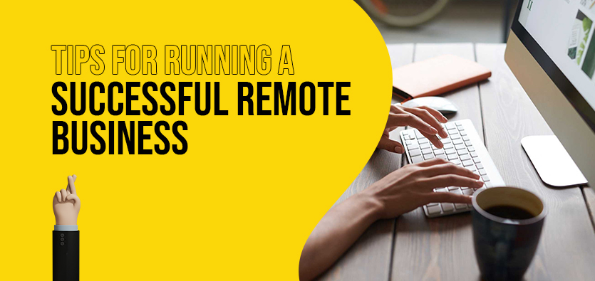 Tips For Running A Successful Remote Business