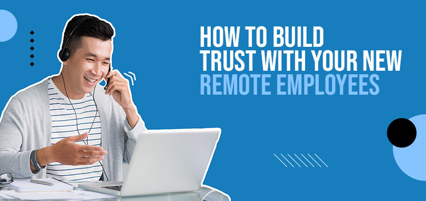 How To Build Trust With Your New Remote Employees And Why It Is Important
