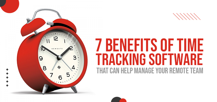 7 Benefits Of Time Tracking Software That Can Help Manage Your Remote Team