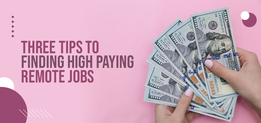 Three Tips To Finding High Paying Remote Jobs