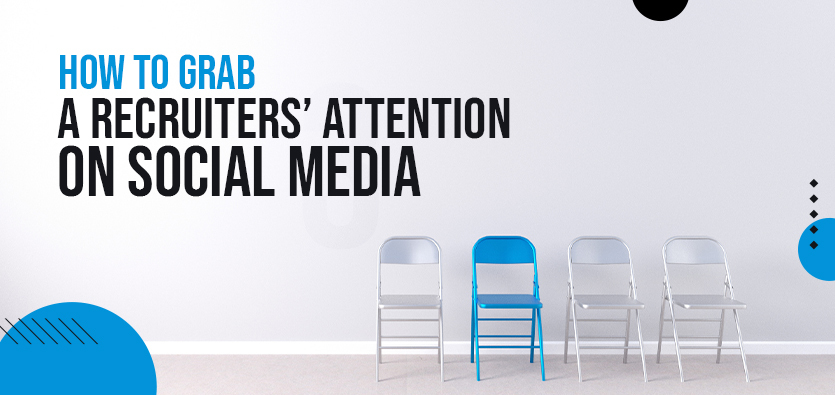 How To Grab A Recruiters' Attention On Social Media