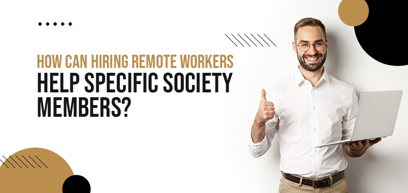 How Can Hiring Remote Workers Help Specific Society Members?