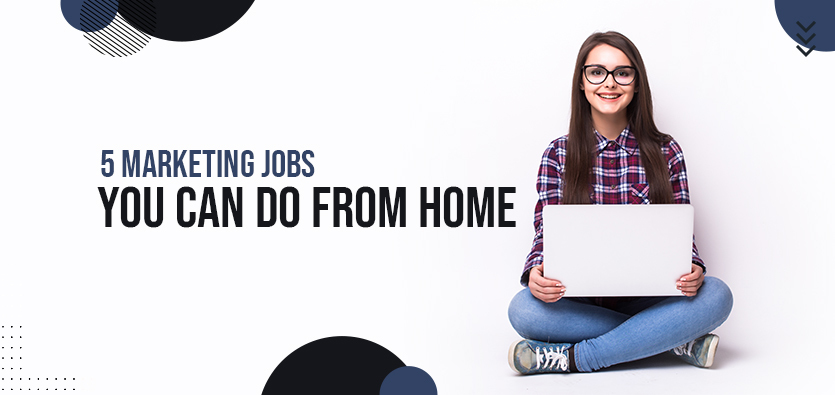 5 Marketing Jobs You Can Do From Home