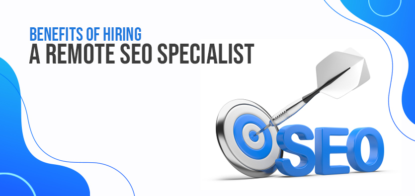 Benefits Of Hiring A Remote SEO Specialist