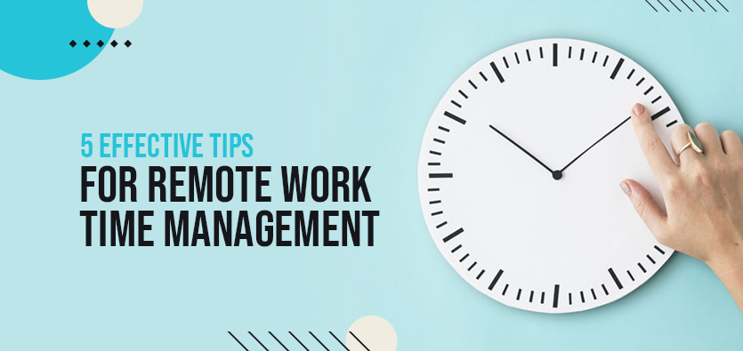 5 Effective Tips For Remote Work Time Management