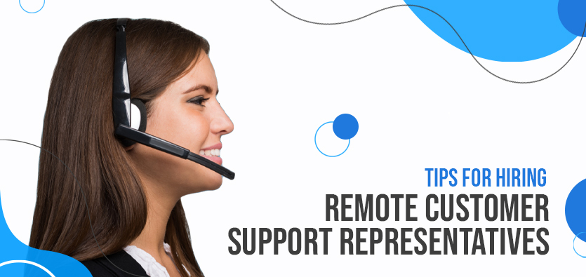 Tips For Hiring Remote Customer Support Representatives