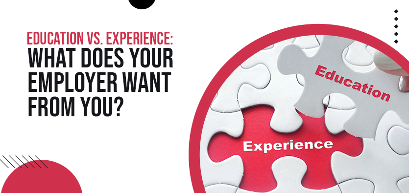 Education Vs. Experience: What Does Your Employer Want From You?