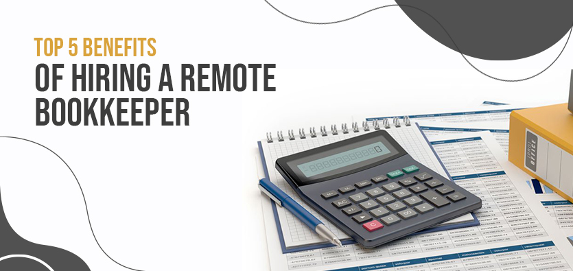 Top 5 Benefits Of Hiring A Remote Bookkeeper