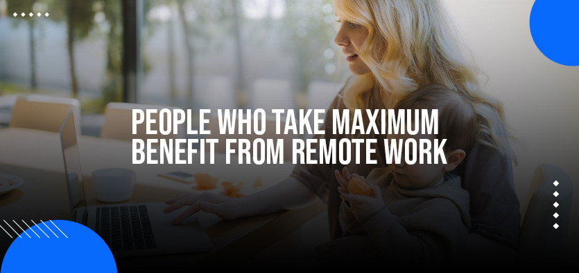 People Who Take Maximum Benefit From Remote Work