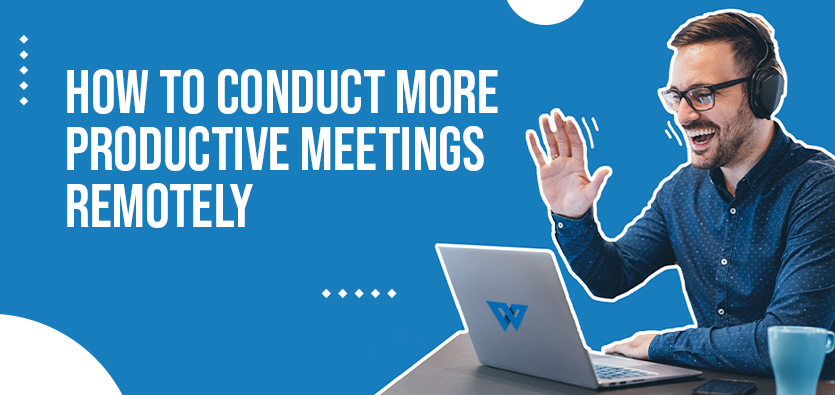 How To Conduct More Productive Meetings Remotely