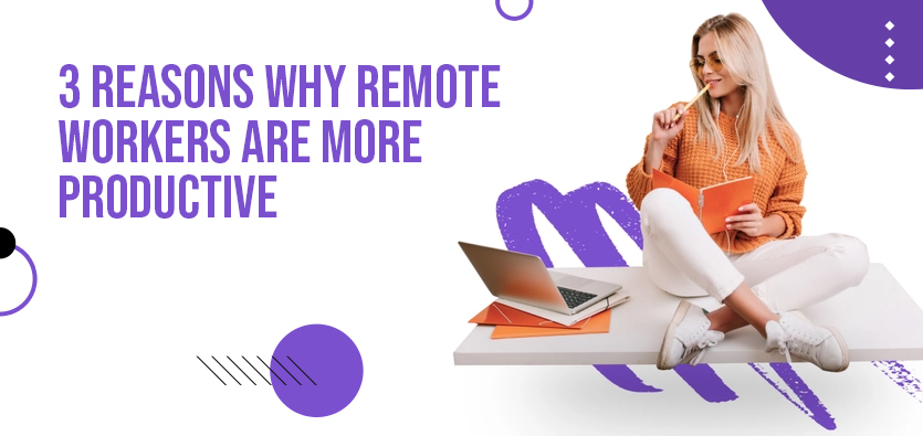 3 Reasons Why Remote Workers Are More Productive