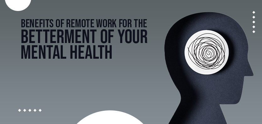 Benefits Of Remote Work For The Betterment Of Your Mental Health