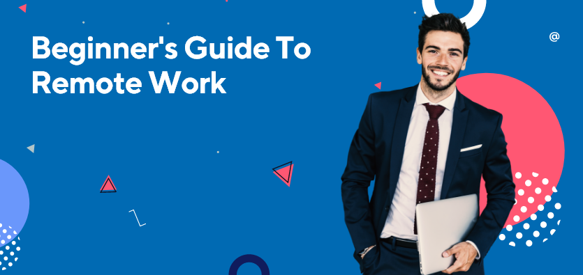 Tips To Help You Manage Your Remote Job: Beginner's Guide To Remote Work