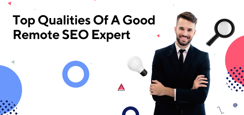 Top Qualities Of A Good Remote SEO Expert