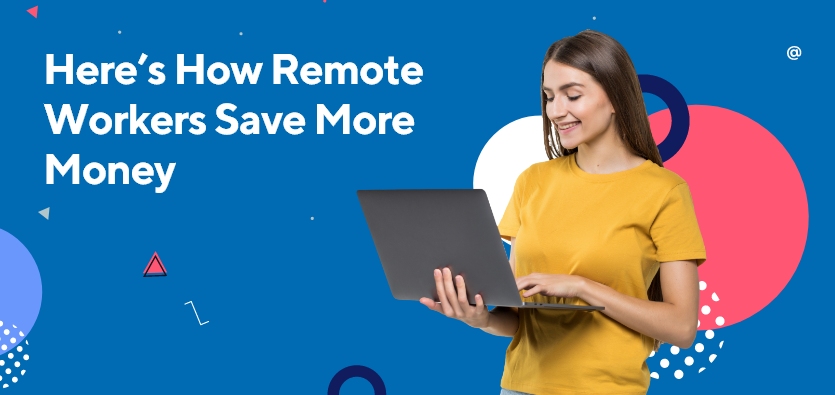 Here's How Remote Workers Save More Money