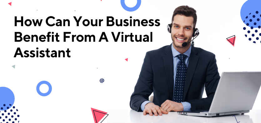 How Can Your Business Benefit From A Virtual Assistant?